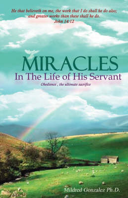 Miracles in the Life of His Servant: Obedience, the Ultimate Sacrifice
