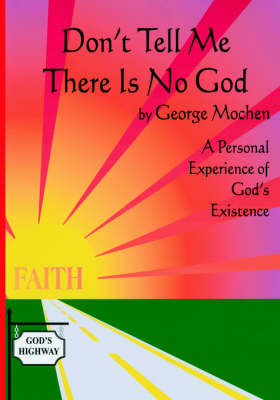 Don't Tell Me There is No God: A Personal Experience of God's Existence
