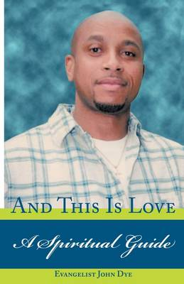 And This is Love: A Spiritual Guide