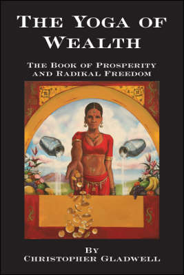 The Yoga of Wealth: The Book of Prosperity and Radikal Freedom