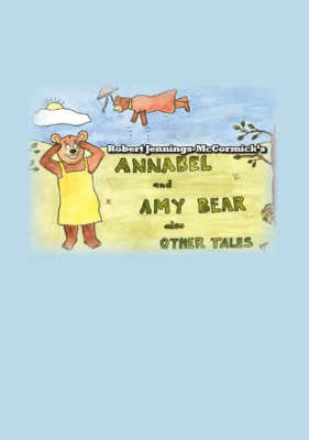 Annabel and Amy Bear: Also Other Tales