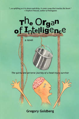 The Organ of Intelligence: The Quirky and Perverse Journey of a Head Injury Survivor