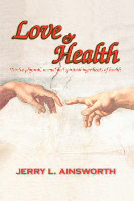 Love and Health: Twelve Physical, Mental and Spiritual Ingredients of Health