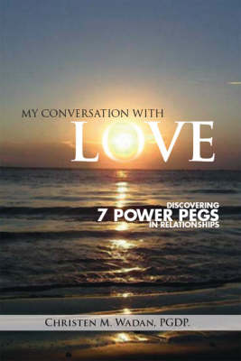 My Conversation with Love: Discovering 7 Power Pegs in Relationships