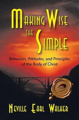Making Wise the Simple: Behavior, Attitudes and Principles of the Body of Christ