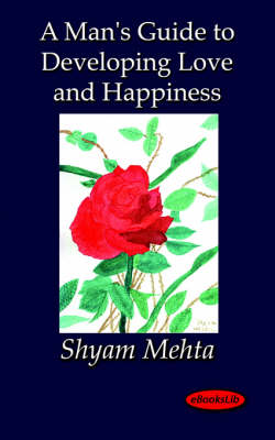 A Man's Guide to Developing Love and Happiness