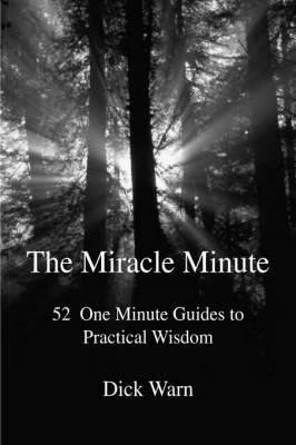 The Miracle Minute: 52 One Minute Guides to Practical Wisdom