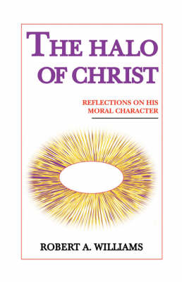 The Halo of Christ: Reflections On His Moral Character