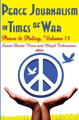 Peace Journalism in Times of War: Volume 13: Peace Journalism in Times of War Peace and Policy
