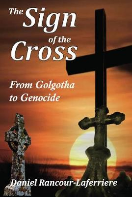 The Sign of the Cross: From Golgotha to Genocide
