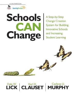 Schools Can Change: A Step-by-Step Change Creation System for Building Innovative Schools and Increasing Student Learning