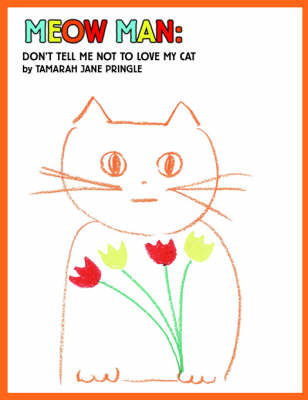 Meow Man: Don't Tell Me Not To Love My Cat