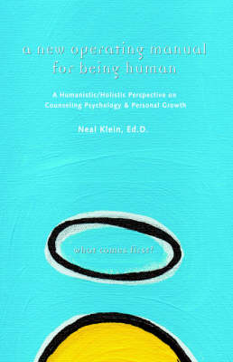 A New Operating Manual for Being Human: A Humanistic/Holistic Perspective on Counseling Psychology and Personal Growth
