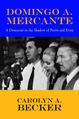 Domingo A. Mercante: A Democrat in the Shadow of Pern and Evita