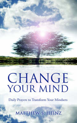 Change Your Mind: Daily Prayers to Transform Your Mindsets