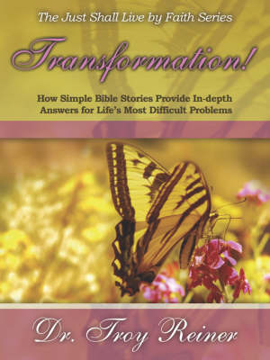 Transformation! How Simple Bible Stories Provide In-Depth Answers for Life's Most Difficult Problems