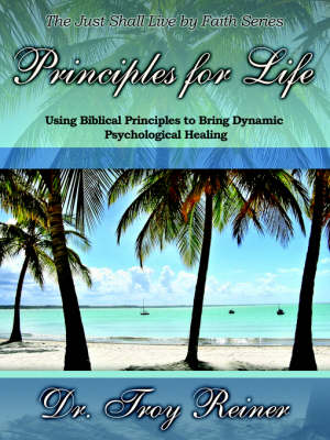 Principles for Life: Using Biblical Principles to Bring Dynamic Psychological Healing