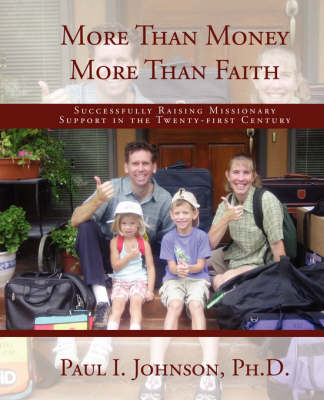 More Than Money More Than Faith; Successfully Raising Missionary Support in the Twenty-First Century