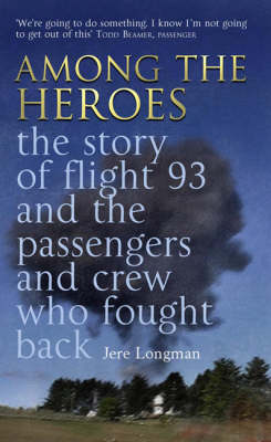 Among The Heroes: The True Story of United 93 and the Passengers and Crew Who Fought Back