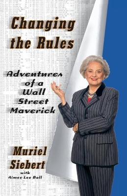 Changing the Rules: Adventures of a Wall Street Maverick