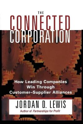 Connected Corporation: How Leading Companies Manage Customer-Supplier Alliances