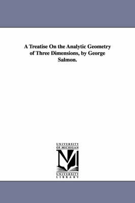 A Treatise on the Analytic Geometry of Three Dimensions, by George Salmon.