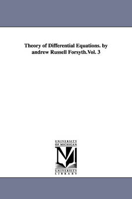 Theory of Differential Equations. by Andrew Russell Forsyth.Vol. 3