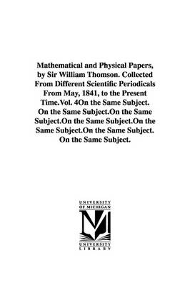 Mathematical and Physical Papers, by Sir William Thomson. Collected from Different Scientific Periodicals from May, 1841, to the Present Time.Vol. 4