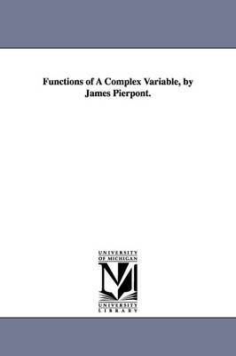 Functions of a Complex Variable, by James Pierpont.