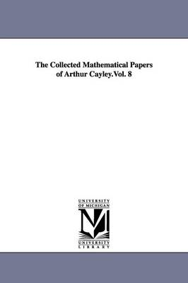 The Collected Mathematical Papers of Arthur Cayley.Vol. 8