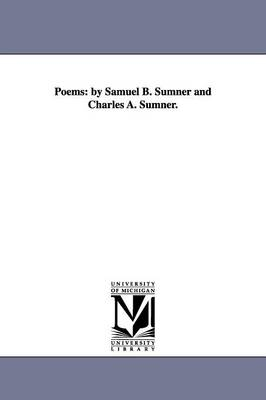 Poems: By Samuel B. Sumner and Charles A. Sumner.