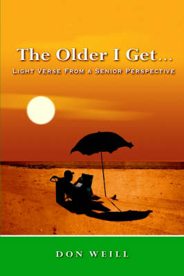The Older I Get...: Light Verse from a Senior Perspective