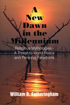 A New Dawn in the Millennium: Religious Mythologies - A Threat to World Peace and Personal Freedoms