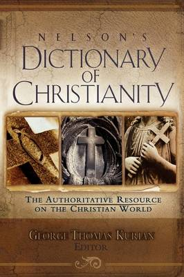 Nelson's Dictionary of Christianity: The Authoritative Resource on the Christian World