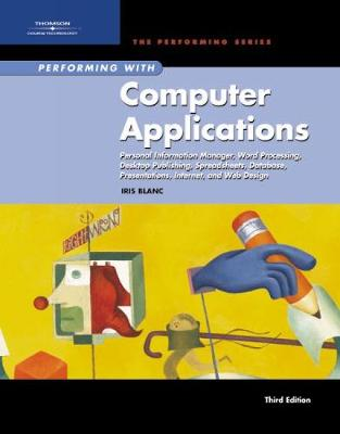 Performing with Computer Applications: Personal Information Manager, Word Processing, Desktop Publishing, Spreadsheets, Databases, Presentations, Internet, and Web Design