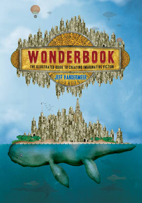 Wonderbook:The Illustrated Guide to Creating Imaginative Fiction: The Illustrated Guide to Creating Imaginative Fiction