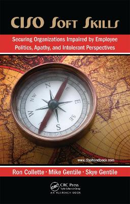 CISO Soft Skills: Securing Organizations Impaired by Employee Politics, Apathy, and Intolerant Perspectives