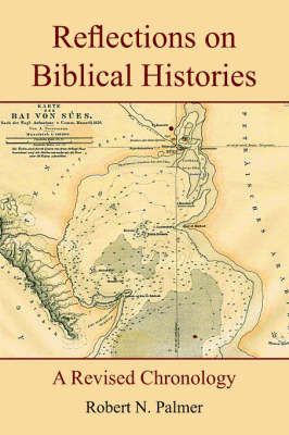 Reflections on Biblical Histories: A Revised Chronology