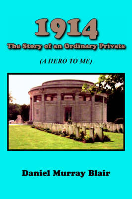 1914 The Story of An Ordinary Private: (A Hero to Me)