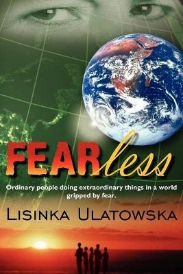 FEARless: Ordinary People Doing Extraordinary Things in a World Gripped by Fear.