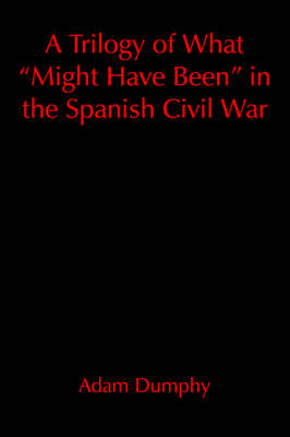 "A Trilogy of What ""Might Have Been"" in the Spanish Civil War"