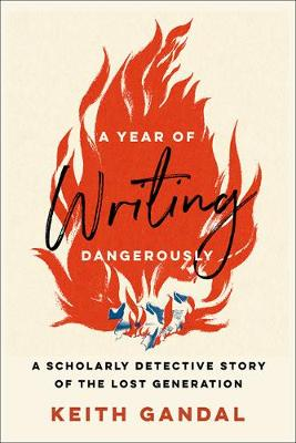 A Year of Writing Dangerously: A Scholarly Detective Story of the Lost Generation