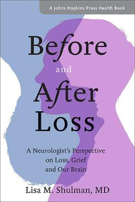 Before and After Loss: A Neurologist's Perspective on Loss, Grief, and Our Brain