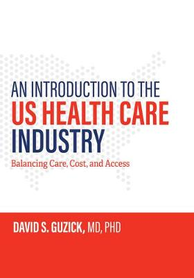 An Introduction to the US Health Care Industry: Balancing Care, Cost, and Access