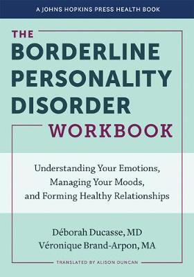 The Borderline Personality Disorder Workbook: Understanding Your Emotions, Managing Your Moods, and Forming Healthy Relationships
