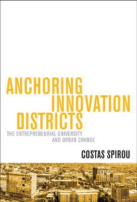 Anchoring Innovation Districts: The Entrepreneurial University and Urban Change