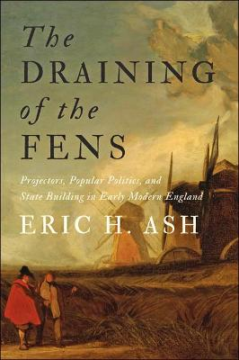 The Draining of the Fens: Projectors, Popular Politics, and State Building in Early Modern England
