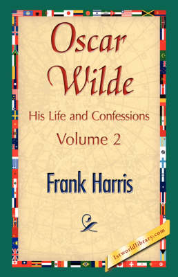 Oscar Wilde, His Life and Confessions, Volume 2