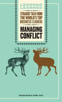 Managing Conflict: Straight Talk from the World's Top Business Leaders
