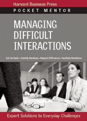 Managing Difficult Interactions: Expert Solutions to Everyday Challenges